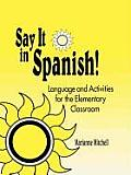 Say It in Spanish!: Language and Activities for the Elementary Classroom