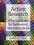 Action Research A Practical Guide for Transforming Your School Library With CDROM