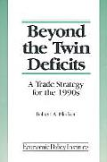 Beyond the Twin Deficits: A Trade Strategy for the 1990's: A Trade Strategy for the 1990's