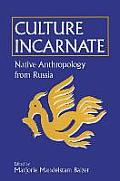Culture Incarnate: Native Anthropology from Russia: Native Anthropology from Russia