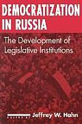 Democratization in Russia: The Development of Legislative Institutions: The Development of Legislative Institutions