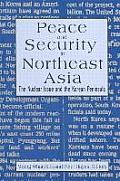 Peace and Security in Northeast Asia: Nuclear Issue and the Korean Peninsula: Nuclear Issue and the Korean Peninsula
