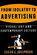 From Idolatry to Advertising: Visual Art and Contemporary Culture: Visual Art and Contemporary Culture