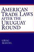 American Trade Laws After the Uruguay Round