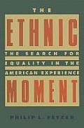 The Ethnic Moment: The Search for Equality in the American Experience: The Search for Equality in the American Experience