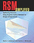 RSM Simplified: Optimizing Processes Using Response Surface Methods for Design of Experiments [With CDROM]