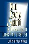 Not Every Spirit A Dogmatics Of Christia