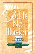 God Is No Illusion Meditations On The En