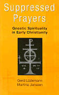 Suppressed Prayers: Gnostic Spirituality in Early Christianity