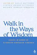 Walk in the Ways of Wisdom: Essays in Honor of Elisabeth Schussler Fiorenza