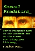Sexual Predators: How to Recognize Them on the Internet and on the Street. How to Keep Your Kids Away Cover