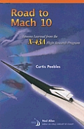 Road to Mach 10: Lessons Learned from the X-43A Flight Research Program [With CDROM]