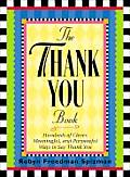 The Thank You Book: Hundreds of Clever, Meaningful, and Purposeful Ways to Say Thank You