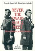 Never the Twain Shall Meet: Bell, Gallaudet, and the Communications Debate