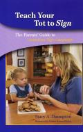 Teach Your Tot To Sign : the Parents' Guide To American Sign Language (05 Edition)