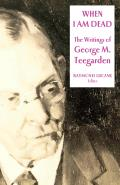 When I Am Dead: The Writings of George M. Teegarden