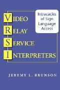 Video Relay Service Interpreters: Intricacies of Sign Language Access (Studies in Interpretation)