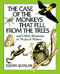 Case of the Monkeys That Fell from the Trees & Other Mysteries in Tropical Nature