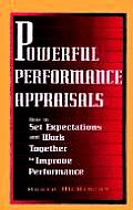 Powerful Performance Appraisals How to Set Expectations & Work Together to Improve Performance