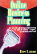 Online Business Planning: How to Create a Better Business Plan Using the Internet, Including a Complete, Up-To-Date Resource Guide