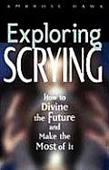 Exploring Scrying How to Divine the Future & Make the Most of It