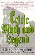 Celtic Myth & Legend: From King Arthur and the Round Table to Gaelic Gods and the Giants They Battled... the Celebrated Comprehensive Treasu