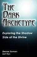Dark Archetype Exploring the Shadow Side of the Divine
