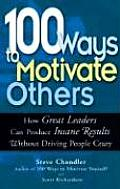 100 Ways to Motivate Others How Great Leaders Can Produce Insane Results Without Driving People Crazy