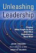 Unleashing Leadership Aligning What People Do Best with What Organizations Need Most