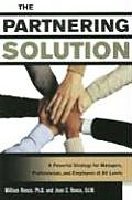 Partnering Solution A Powerful Strategy for Managers Professionals & Employees at All Levels