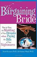 Bargaining Bride How to Have the Wedding of Your Dreams Without Paying the Bills of Your Nightmares