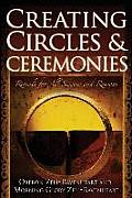 Creating Circles & Ceremonies Rituals for All Seasons & Reasons