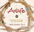 Artlife: Creative Practices for Making Your Everyday Life Sacred with Book