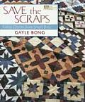 Save the Scraps Great Quilts from Small Bits