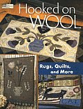 Hooked on Wool: Rugs Quilts and More
