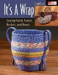 It's a Wrap: Sewing Fabric Purses, Baskets, and Bowls Cover