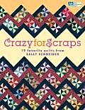 Crazy for Scraps 19 Favorite Quilts from Sally Schneider