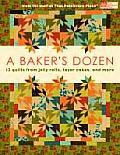Bakers Dozen a 13 Quilts from Jelly Rolls Layer Cakes & More
