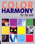 Color Harmony for the Web: A Guidebook to Create Color Combinations for Web Site Design