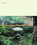 Small Spaces Beautiful Gardens (Interior Design and Architecture)