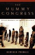 Mummy Congress Science Obsession & the Everlasting Dead