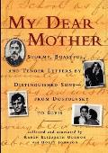 My Dear Mother Stormy Boastful & Tender Letters by Distinguished Sons From Dostoevsky to Elvis