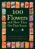 100 Flowers and How They Got Their Names: Flowers That Grow on You