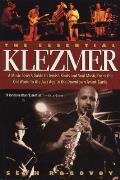 Essential Klezmer A Music Lovers Guide to Jewish Roots & Soul Music from the Old World to the Jazz Age to the Downtown Avant Garde