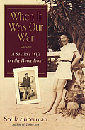 When It Was Our War A Soldiers Wife on the Home Front