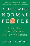 Otherwise Normal People: Inside the Thorny World of Competitive Rose Gardening