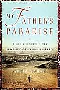 My Fathers Paradise A Sons Search for His Jewish Past in Kurdish Iraq