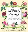 A Rose by Any Name: The Little-Known Lore and Deep-Rooted History of Rose Names