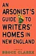 An Arsonist's Guide to Writers' Homes in New England 1st Edition