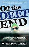 Off the Deep End The Probably Insane Idea That I Could Swim My Way Through a Midlife Crisis & Qualify for the Olympics